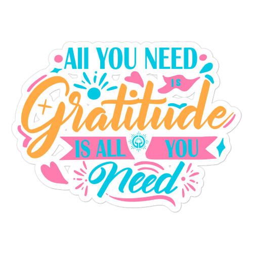All You Need is Gratitude Bubble-free stickers