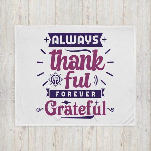 Throw Blanket Always Thankful Forever Grateful