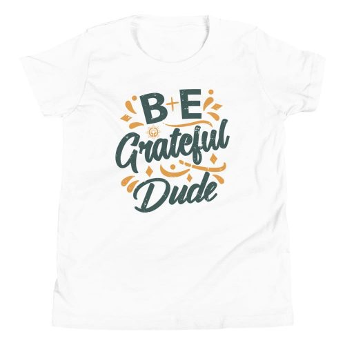 Be Grateful Dude Youth Short Sleeve T-Shirt